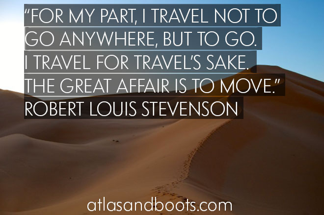 I travel for travel's sake... inspirational travel quotes